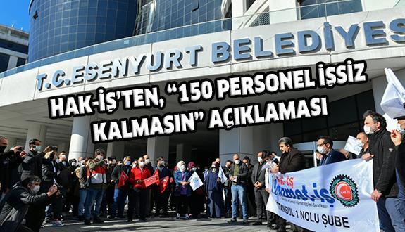 """HAK-İŞ'TEN, """"150 PERSONEL İŞSİZ KALMASIN"""" AÇIKLAMASI"""