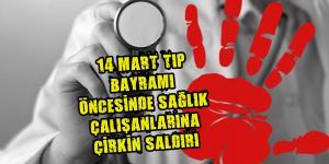 14 Mart Tıp Bayramı öncesi Sağlık çalışanlarına saldırı