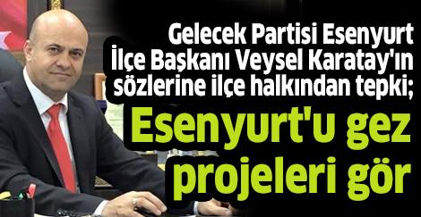 Veysel Karatay'ın sözlerine ilçe halkından tepki; Esenyurt'u gez projeleri gör